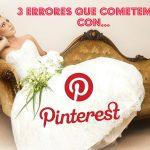 3 errores que cometemos al utilizar Pinterest